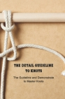 The Detail Guideline to Knots: The Guideline and Demonstrate to Master Knots: Basic Knots Guide Cover Image