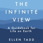 The Infinite View: A Guidebook for Life on Earth Cover Image