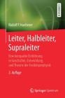 Leiter, Halbleiter, Supraleiter: Eine Kompakte Einführung in Geschichte, Entwicklung Und Theorie Der Festkörperphysik Cover Image