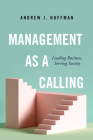 Management as a Calling: Leading Business, Serving Society Cover Image
