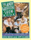 The Andy Griffith Show Book: From Miracle Salve, to Kerosene Cucumbers, the Complete Guide to One of Television's Best-Loved Shows Cover Image