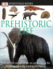 DK Eyewitness Books: Prehistoric Life: Discover the Origins of Life on Earth from the First Bacteria to the Coming of H Cover Image