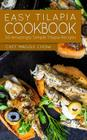 Easy Tilapia Cookbook: 50 Amazingly Simple Tilapia Recipes Cover Image