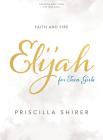 Elijah - Teen Girls' Bible Study Book: Faith and Fire Cover Image