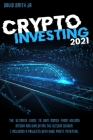Crypto Investing In 2021: The Ultimate Guide To Gain Money From Bitcoin And The Altcoin Season. Including 9 Projects With HUGE Profit Potential Cover Image