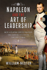 Napoleon and the Art of Leadership: How a Flawed Genius Changed the History of Europe and the World Cover Image