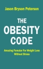 The Obesity Code: Amazing Formular for Weight Loss Without Stress Cover Image