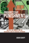 Progressive Punishment: Job Loss, Jail Growth, and the Neoliberal Logic of Carceral Expansion (Alternative Criminology #1) Cover Image