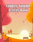 Country Autumn Activity Book: Simple and Easy Design Autumn Coloring Book for Adults Relaxation and Meditation - This Fall Coloring Book for Adults Cover Image