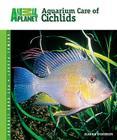 Aquarium Care of Cichlids (Animal Planet Pet Care Library) Cover Image