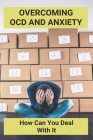 Overcoming OCD And Anxiety: How Can You Deal With It: Anxiety And Depression Cover Image
