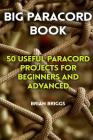 Big Paracord Book: 50 Useful Paracord Projects For Beginners And Advanced Cover Image