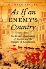 As If an Enemy's Country: The British Occupation of Boston and the Origins of Revolution (Pivotal Moments in American History (Oxford)) Cover Image