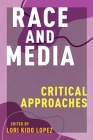 Race and Media: Critical Approaches (Critical Cultural Communication) Cover Image
