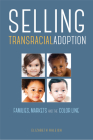 Selling Transracial Adoption: Families, Markets, and the Color Line Cover Image