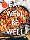 Eat Well, Be Well: 100+ Healthy Re-Creations of the Food You Crave Cover Image
