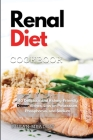 Renal Diet Cookbook: 40 Mouthwatering Dinner, Side and Snacks Ideas, Low on Sodium Potassium, and Phosphorus Cover Image