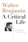 Walter Benjamin: A Critical Life Cover Image