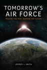 Tomorrow's Air Force: Tracing the Past, Shaping the Future Cover Image