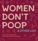 Women Don't Poop and Other Lies: Toilet Trivia, Gender Rolls, and the Sexist History of Pooping (Illustrated Bathroom Books) Cover Image