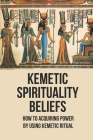 Kemetic Spirituality Beliefs: How To Acquiring Power By Using Kemetic Ritual: The Catholic Saints Cover Image