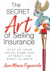 The Secret Art of Selling Insurance: Step Up Your Sales Game and Attract the Right Clients Cover Image