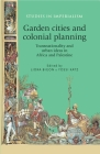 Garden Cities and Colonial Planning: Transnationality and Urban Ideas in Africa and Palestine (Studies in Imperialism #110) Cover Image