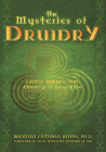The Mysteries of Druidry: Celtic Mysticism, Theory & Practice Cover Image