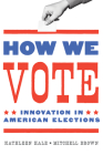 How We Vote: Innovation in American Elections (Public Management and Change) Cover Image