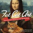 Fat Cat Art: Famous Masterpieces Improved by a Ginger Cat with Attitude Cover Image
