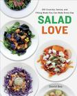 Salad Love: Crunchy, Savory, and Filling Meals You Can Make Every Day: A Cookbook Cover Image