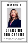 Standing Our Ground: The Triumph of Faith Over Gun Violence: A Mother's Story Cover Image