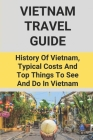 Vietnam Travel Guide: History Of Vietnam, Typical Costs And Top Things To See And Do In Vietnam: Holiday Terms Of Activities In Vietnam Cover Image