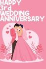 Happy 3rd Wedding Anniversary: Notebook Gifts For Couples Cover Image
