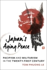 Japan's Aging Peace: Pacifism and Militarism in the Twenty-First Century (Contemporary Asia in the World) Cover Image