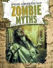 Zombie Myths (Myths Across the Map) Cover Image