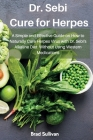 Dr. Sebi Cure for Herpes: A Simple and Effective Guide on How to Naturally Cure Herpes Virus with Dr. Sebi's Alkaline Diet Without Using Western Cover Image