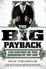 The Big Payback: The History of the Business of Hip-Hop Cover Image