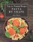 Top 300 Yummy Pasta by Shape Recipes: Best Yummy Pasta by Shape Cookbook for Dummies Cover Image
