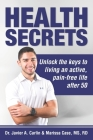 Health Secrets: Unlock The Keys To Living An Active, Pain-Free Life After 50 Cover Image