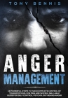 Anger Management: 13 Powerful Steps to Take Complete Control of Your Emotions, For Men and Women, Self-Help Guide for Self Control, Psyc Cover Image