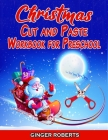 Christmas Cut and Paste Workbook for Preschool: Scissor Skills Activity Book for Kids Ages 2-5 with Coloring, Cutting, Pasting, Counting, Matching Gam Cover Image
