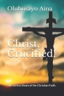 Christ, Crucified!: The central thesis of the Christian Faith. Cover Image