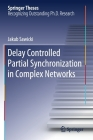 Delay Controlled Partial Synchronization in Complex Networks (Springer Theses) Cover Image