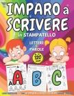 IMPARO A SCRIVERE in STAMPATELLO - Libro PRESCOLARE 4-6 anni per IMPARARE A SCRIVERE Facilmente LETTERE e PAROLE Cover Image