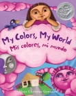 My Colors, My World: MIS Colores, Mi Mundo Cover Image