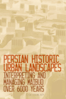 Persian Historic Urban Landscapes: Interpreting and Managing Maibud Over 6000 Years Cover Image