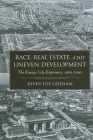 Race Real Estate and Uneven Develo: The Kansas City Experience, 1900-2000 Cover Image