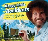 Happy Little Accidents: The Wit & Wisdom of Bob Ross Cover Image