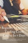 Beginner's Options Trading Crash Course In 7 Days: Quick And Easy Steps For Investing In Stocks and Forex, And Make Monthly Income: Stock Trading Stra Cover Image